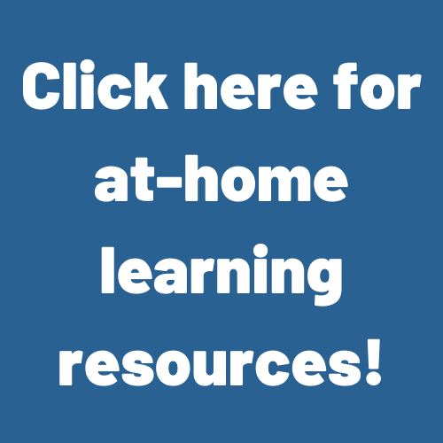 Click here for at-home learning resources!